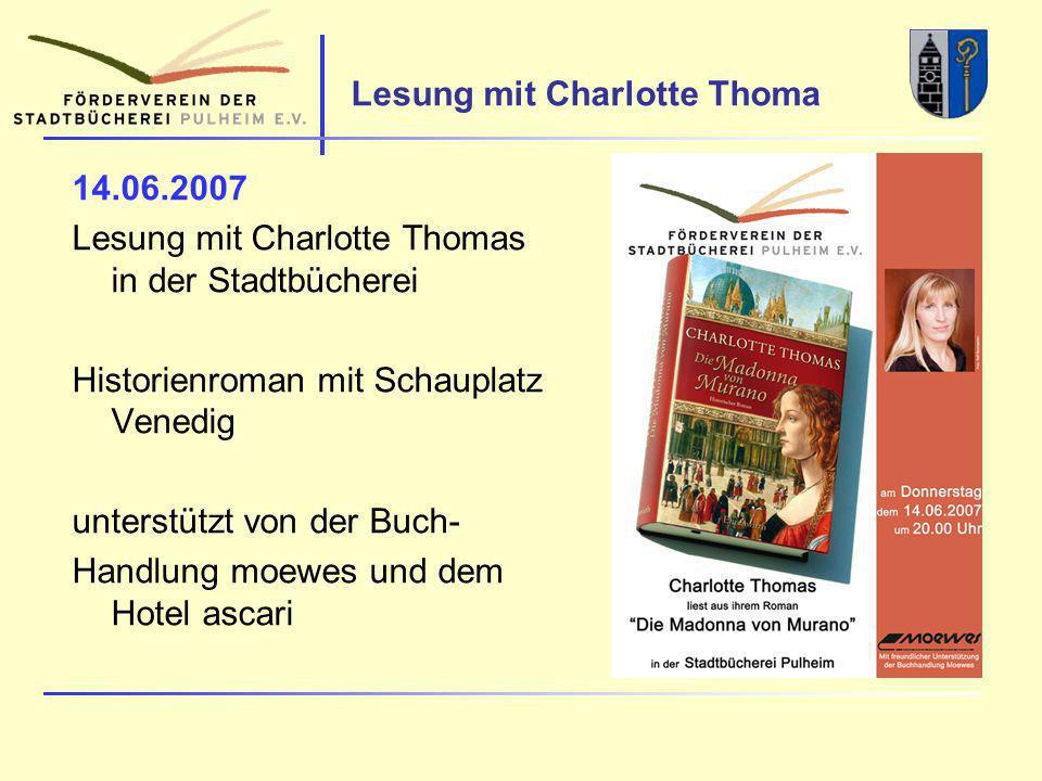 Lesung mit Charlotte Thoma 14.06.2007 Lesung mit Charlotte Thomas in der Stadtbücherei Historienroman mit Schauplatz Venedig unterstützt von der Buch- Handlung moewes und dem Hotel ascari