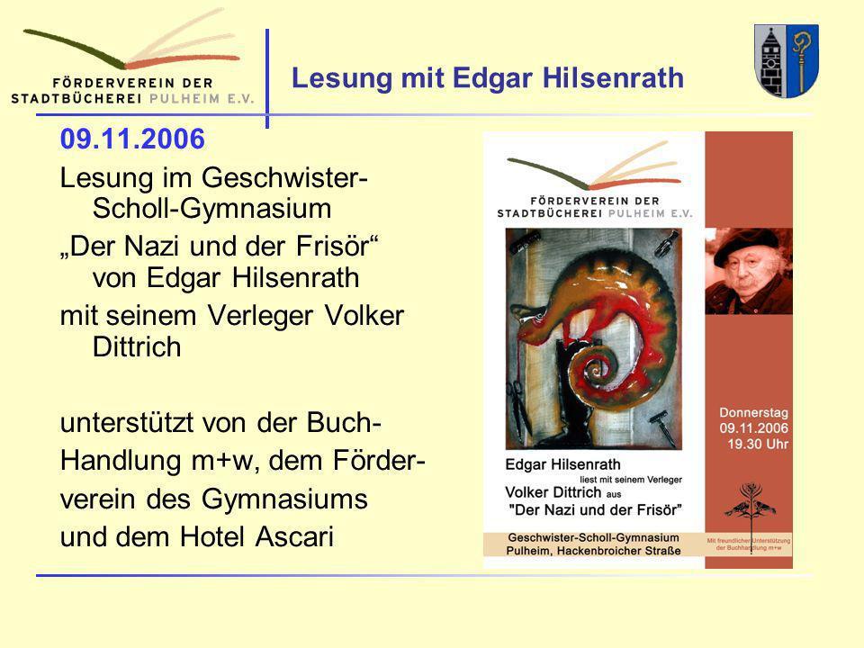 Lesung mit Edgar Hilsenrath 09.11.2006 Lesung im Geschwister- Scholl-Gymnasium Der Nazi und der Frisör von Edgar Hilsenrath mit seinem Verleger Volker Dittrich unterstützt von der Buch- Handlung m+w, dem Förder- verein des Gymnasiums und dem Hotel Ascari