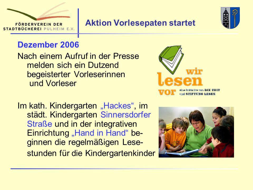 Aktion Vorlesepaten startet Dezember 2006 Nach einem Aufruf in der Presse melden sich ein Dutzend begeisterter Vorleserinnen und Vorleser Im kath.