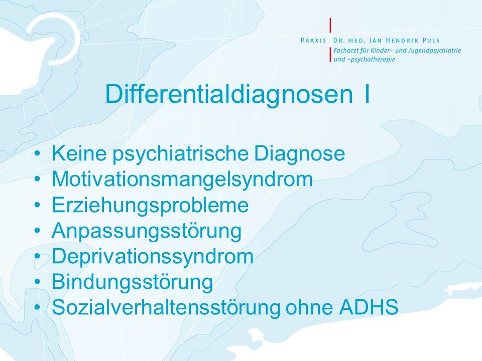 Differentialdiagnosen I Keine psychiatrische Diagnose Motivationsmangelsyndrom Erziehungsprobleme Anpassungsstörung Deprivationssyndrom Bindungsstörun
