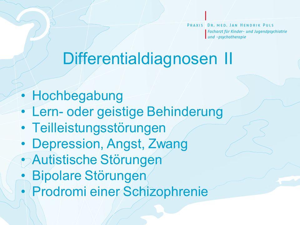 Differentialdiagnosen II Hochbegabung Lern- oder geistige Behinderung Teilleistungsstörungen Depression, Angst, Zwang Autistische Störungen Bipolare S