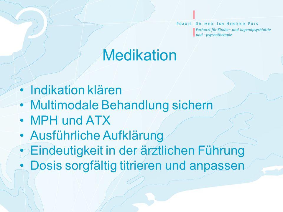Medikation Indikation klären Multimodale Behandlung sichern MPH und ATX Ausführliche Aufklärung Eindeutigkeit in der ärztlichen Führung Dosis sorgfält