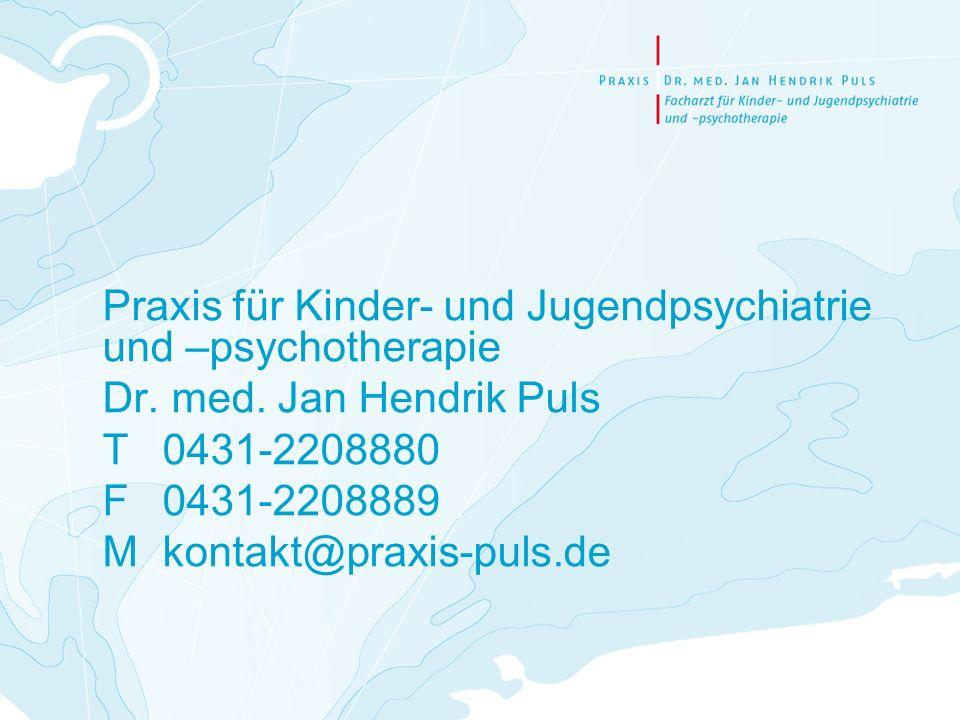 Praxis für Kinder- und Jugendpsychiatrie und –psychotherapie Dr. med. Jan Hendrik Puls T 0431-2208880 F 0431-2208889 Mkontakt@praxis-puls.de