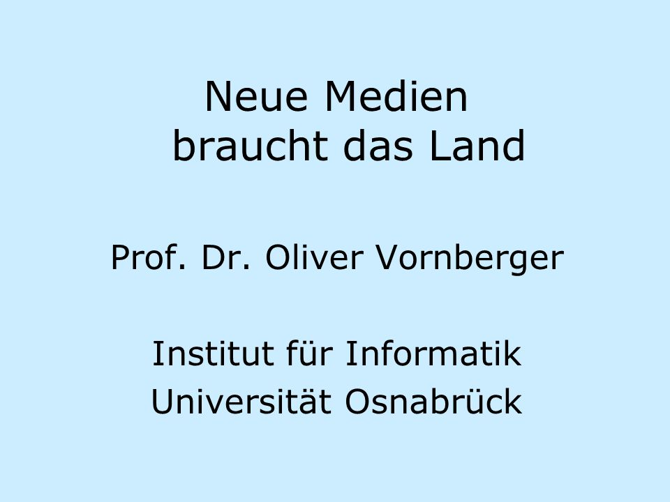 Neue Medien braucht das Land Prof. Dr. Oliver Vornberger Institut für Informatik Universität Osnabrück