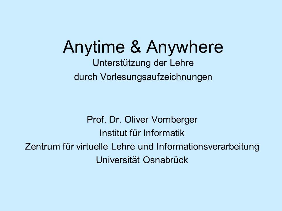 Anytime & Anywhere Unterstützung der Lehre durch Vorlesungsaufzeichnungen Prof.
