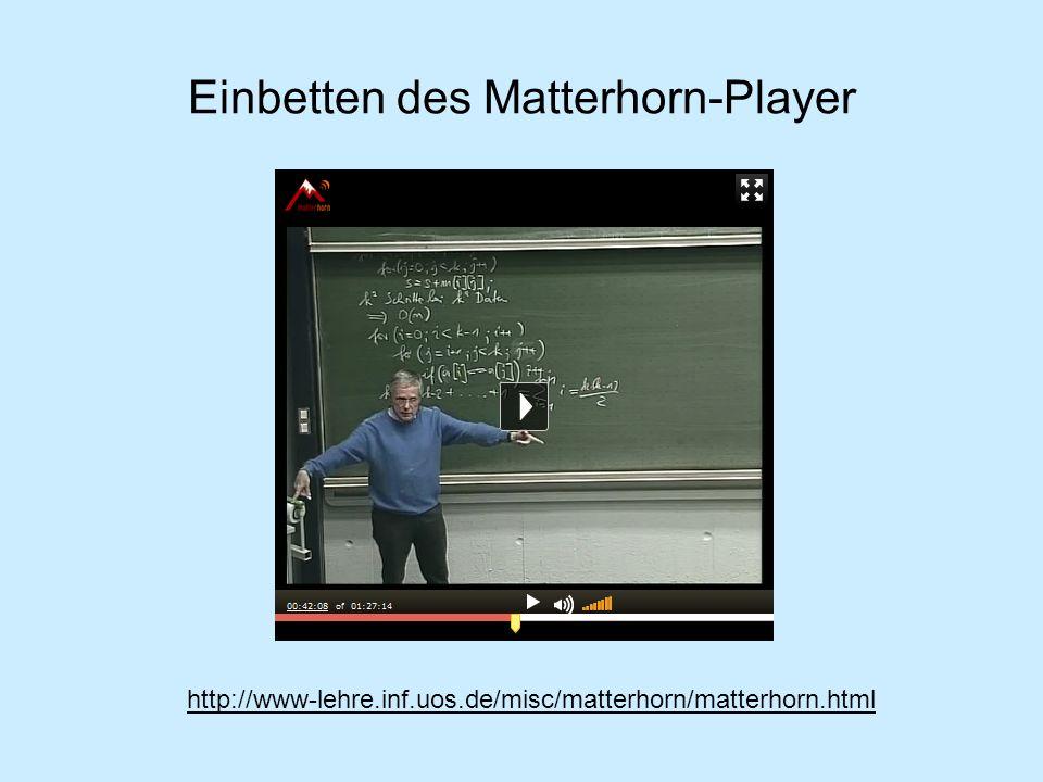 Einbetten des Matterhorn-Player http://www-lehre.inf.uos.de/misc/matterhorn/matterhorn.html