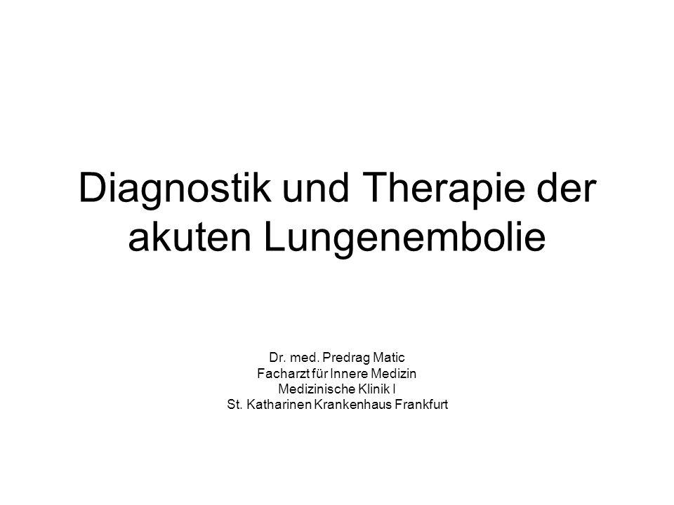 Diagnostik und Therapie der akuten Lungenembolie Dr. med. Predrag Matic Facharzt für Innere Medizin Medizinische Klinik I St. Katharinen Krankenhaus F