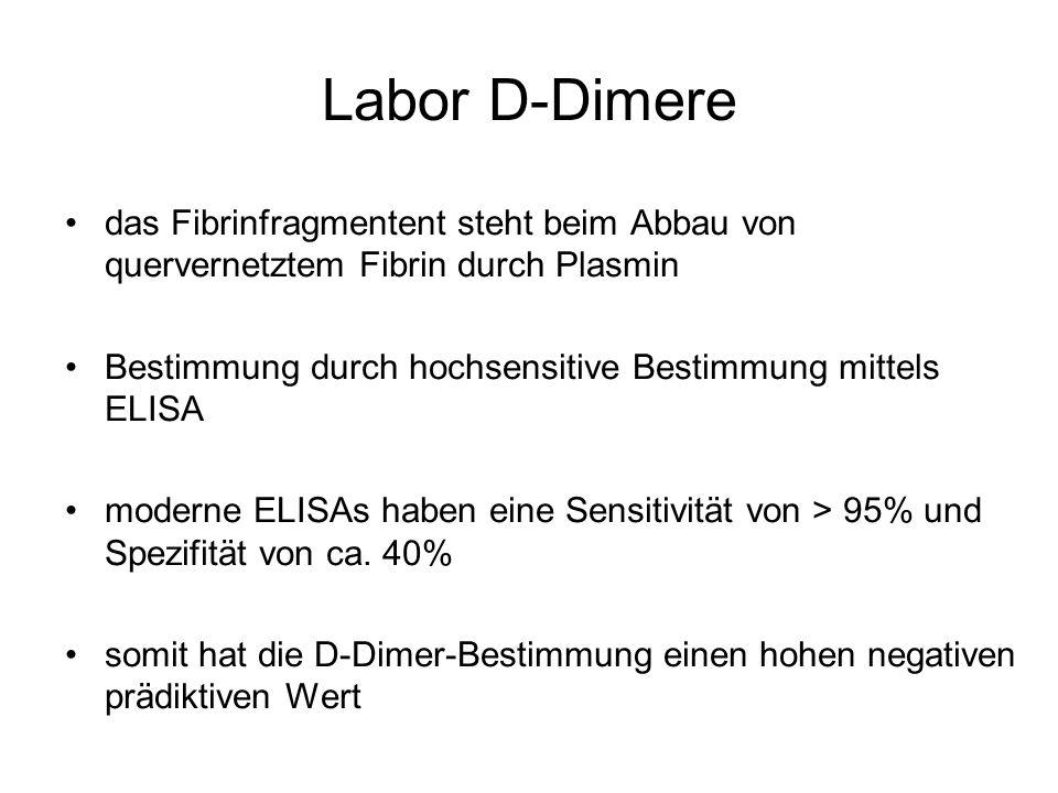 Labor D-Dimere das Fibrinfragmentent steht beim Abbau von quervernetztem Fibrin durch Plasmin Bestimmung durch hochsensitive Bestimmung mittels ELISA moderne ELISAs haben eine Sensitivität von > 95% und Spezifität von ca.