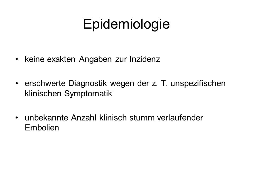 Epidemiologie keine exakten Angaben zur Inzidenz erschwerte Diagnostik wegen der z. T. unspezifischen klinischen Symptomatik unbekannte Anzahl klinisc