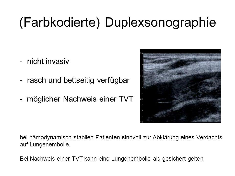 (Farbkodierte) Duplexsonographie - nicht invasiv - rasch und bettseitig verfügbar - möglicher Nachweis einer TVT bei hämodynamisch stabilen Patienten sinnvoll zur Abklärung eines Verdachts auf Lungenembolie.