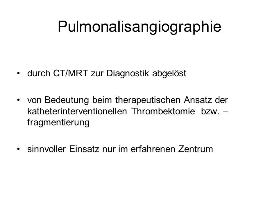 Pulmonalisangiographie durch CT/MRT zur Diagnostik abgelöst von Bedeutung beim therapeutischen Ansatz der katheterinterventionellen Thrombektomie bzw.