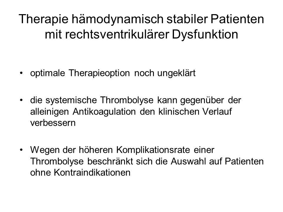 Therapie hämodynamisch stabiler Patienten mit rechtsventrikulärer Dysfunktion optimale Therapieoption noch ungeklärt die systemische Thrombolyse kann