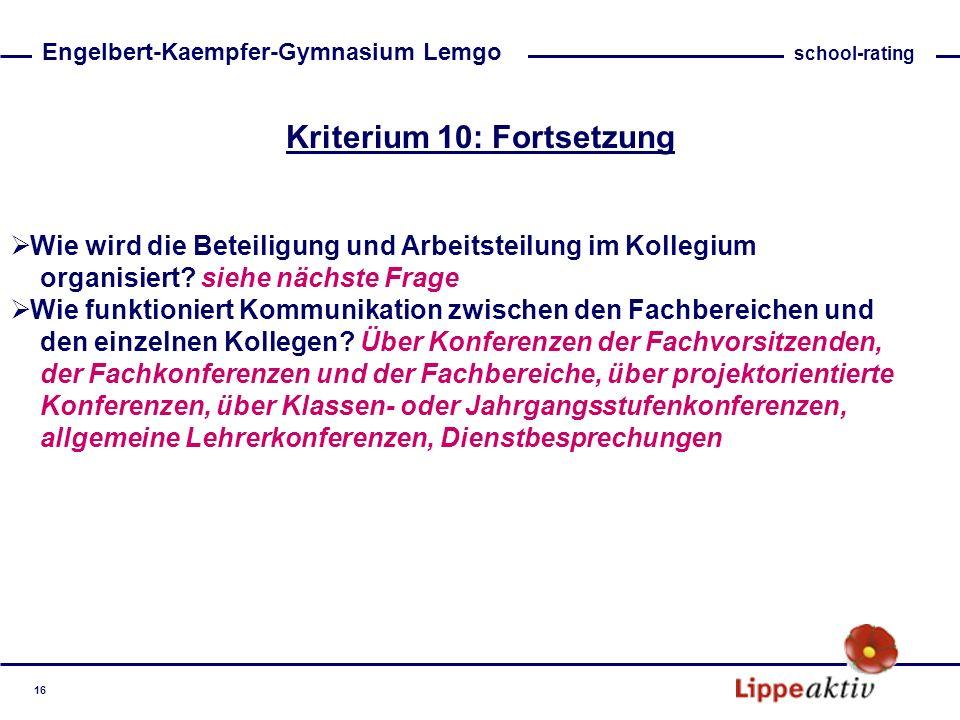 Kriterium 10: Fortsetzung Wie wird die Beteiligung und Arbeitsteilung im Kollegium organisiert? siehe nächste Frage Wie funktioniert Kommunikation zwi