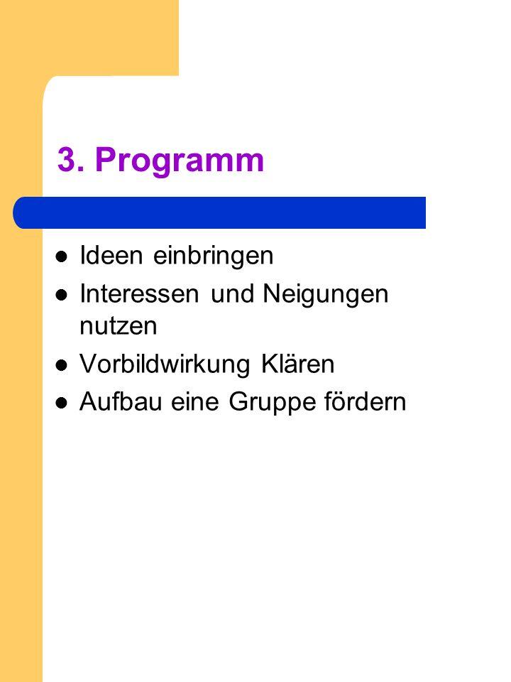 3. Programm Ideen einbringen Interessen und Neigungen nutzen Vorbildwirkung Klären Aufbau eine Gruppe fördern