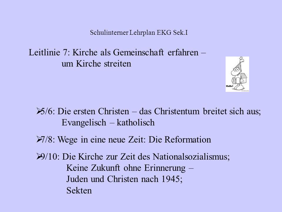 5/6: Christen in der Verfolgung 7/8: So sind wir – echt; Träume, Ängste, Hoffnungen 9/10: Sterben – Tod – Auferstehung Schulinterner Lehrplan EKG Sek.