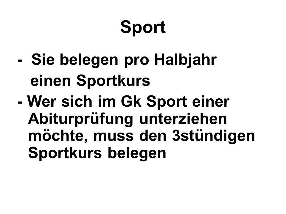 Sport - Sie belegen pro Halbjahr einen Sportkurs - Wer sich im Gk Sport einer Abiturprüfung unterziehen möchte, muss den 3stündigen Sportkurs belegen