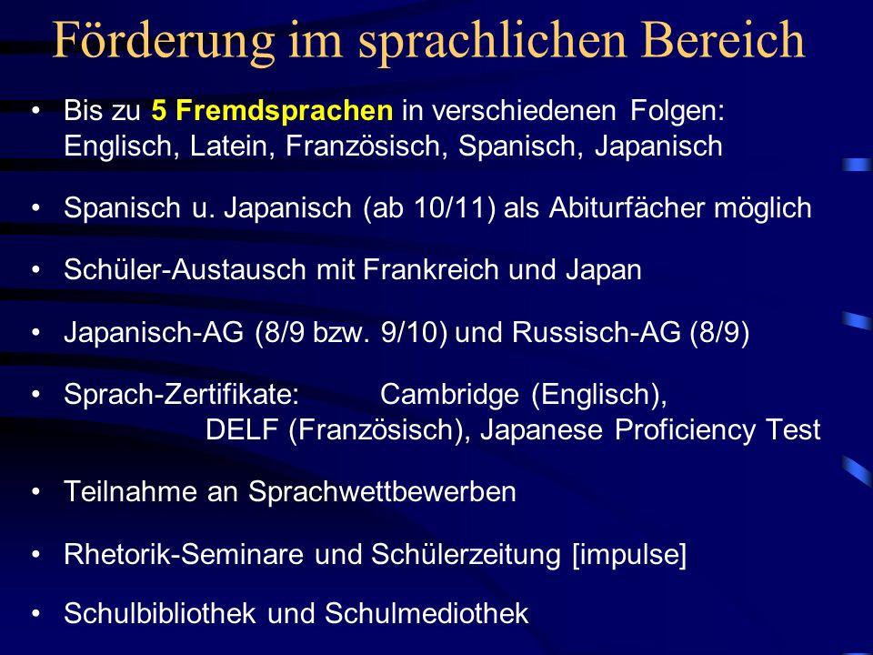 Förderung im sprachlichen Bereich Bis zu 5 Fremdsprachen in verschiedenen Folgen: Englisch, Latein, Französisch, Spanisch, Japanisch Spanisch u.