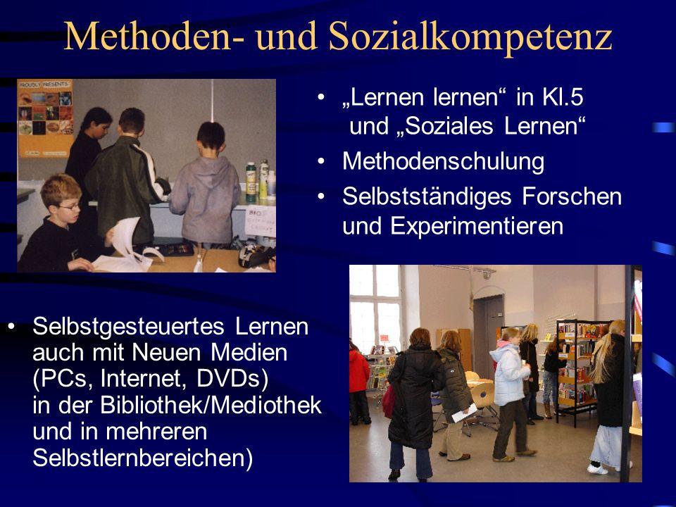 Methoden- und Sozialkompetenz Lernen lernen in Kl.5 und Soziales Lernen Methodenschulung Selbstständiges Forschen und Experimentieren Selbstgesteuertes Lernen auch mit Neuen Medien (PCs, Internet, DVDs) in der Bibliothek/Mediothek und in mehreren Selbstlernbereichen)