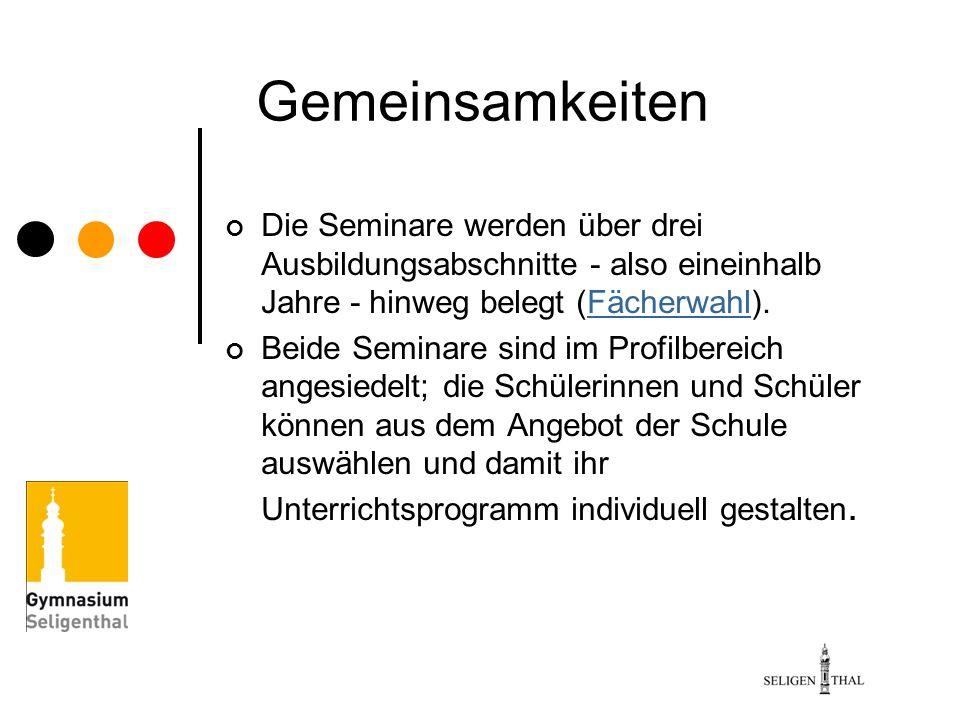 Gemeinsamkeiten Die Seminare werden über drei Ausbildungsabschnitte - also eineinhalb Jahre - hinweg belegt (Fächerwahl).Fächerwahl Beide Seminare sin