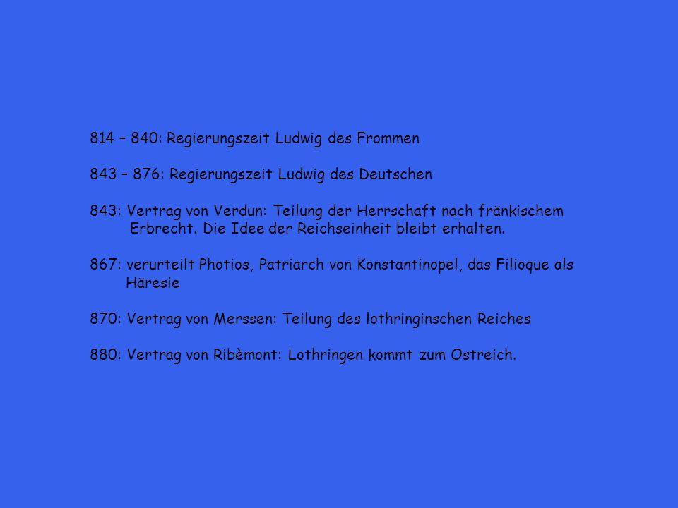 814 – 840: Regierungszeit Ludwig des Frommen 843 – 876: Regierungszeit Ludwig des Deutschen 843: Vertrag von Verdun: Teilung der Herrschaft nach fränk