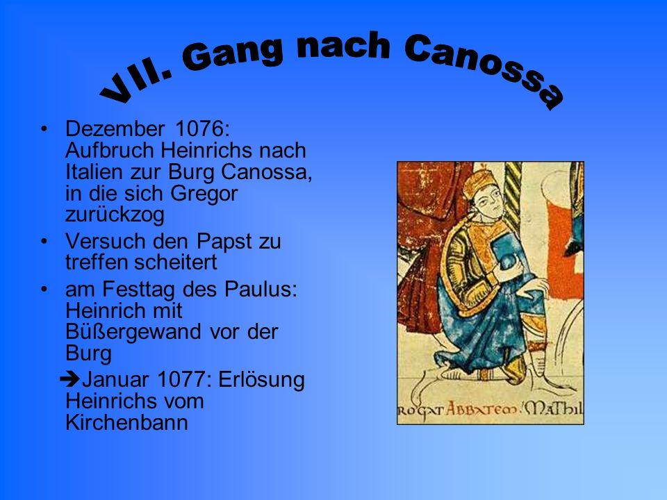 Dezember 1076: Aufbruch Heinrichs nach Italien zur Burg Canossa, in die sich Gregor zurückzog Versuch den Papst zu treffen scheitert am Festtag des Pa