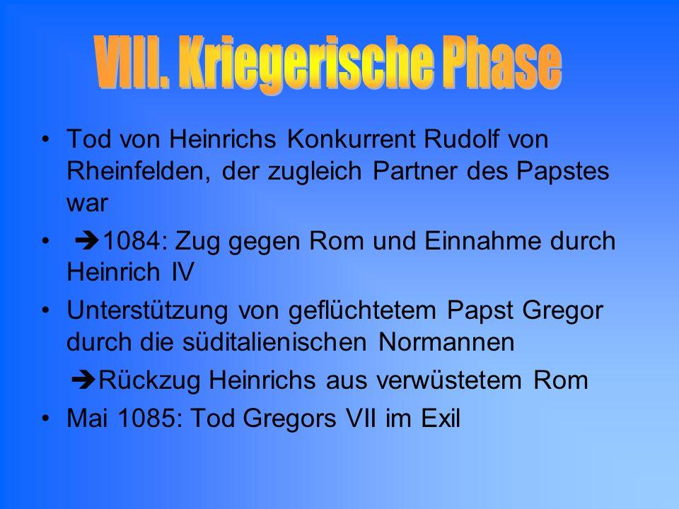 Tod von Heinrichs Konkurrent Rudolf von Rheinfelden, der zugleich Partner des Papstes war 1084: Zug gegen Rom und Einnahme durch Heinrich IV Unterstüt