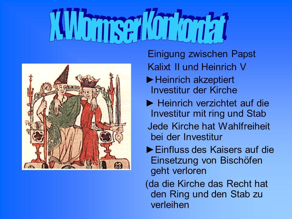 Einigung zwischen Papst Kalixt II und Heinrich V Heinrich akzeptiert Investitur der Kirche Heinrich verzichtet auf die Investitur mit ring und Stab Je