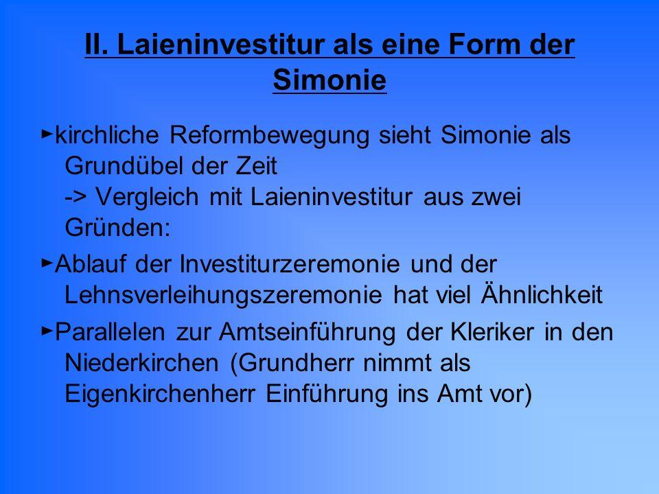 II. Laieninvestitur als eine Form der Simonie kirchliche Reformbewegung sieht Simonie als Grundübel der Zeit -> Vergleich mit Laieninvestitur aus zwei