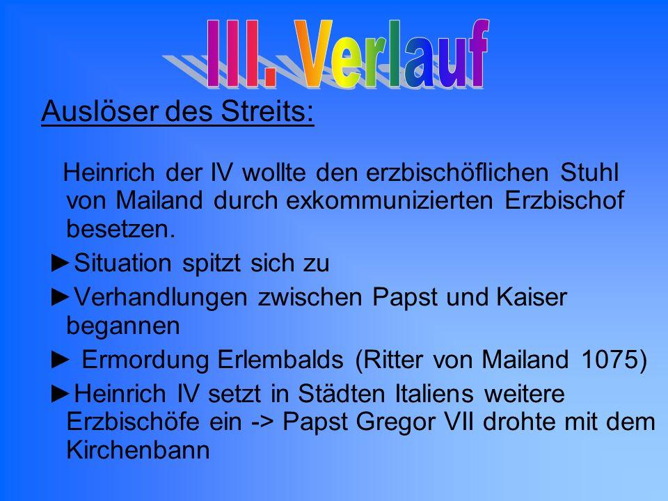 Januar 1076 Heinrich versammelt sich mit den Bischöfen zum Reichstag in Worms Verfassung eines Briefs an Gregor VII Papst soll sein Amt niederlegen