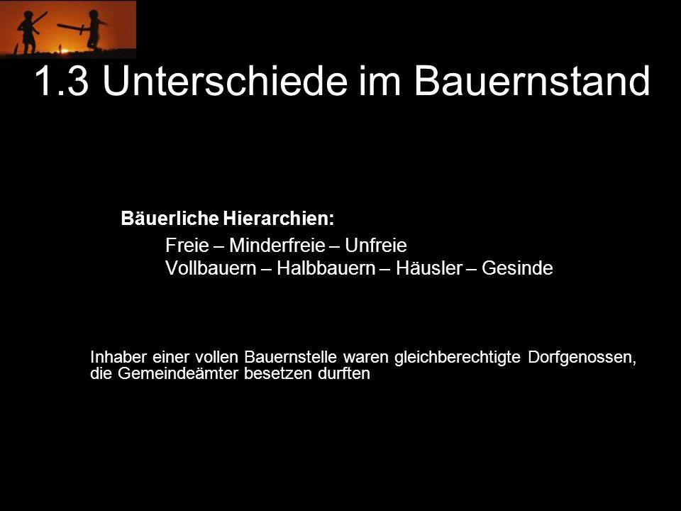 1.3 Unterschiede im Bauernstand Freie – Minderfreie – Unfreie Vollbauern – Halbbauern – Häusler – Gesinde Bäuerliche Hierarchien: Inhaber einer vollen