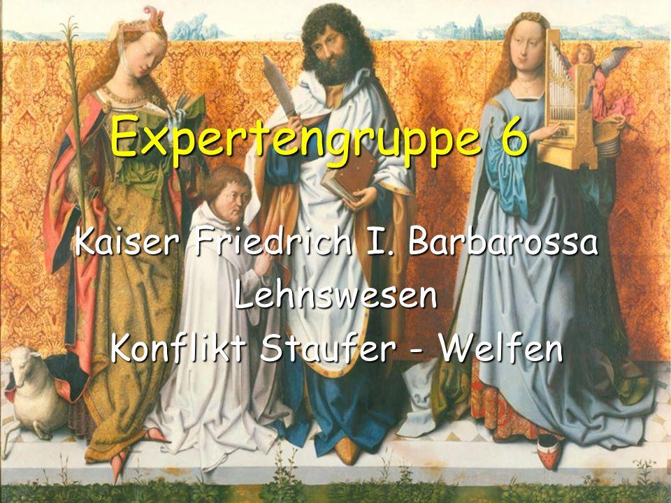 Expertengruppe 6 Kaiser Friedrich I. Barbarossa Lehnswesen Konflikt Staufer - Welfen