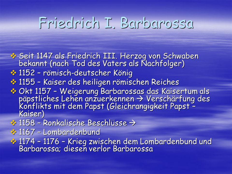 Friedrich I. Barbarossa Seit 1147 als Friedrich III. Herzog von Schwaben bekannt (nach Tod des Vaters als Nachfolger) Seit 1147 als Friedrich III. Her