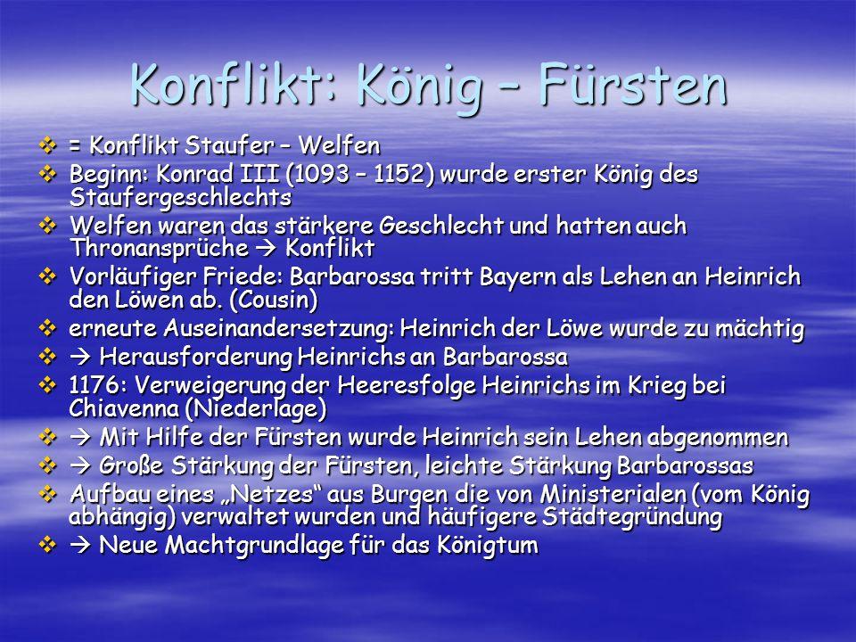 Konflikt: König – Fürsten = Konflikt Staufer – Welfen = Konflikt Staufer – Welfen Beginn: Konrad III (1093 – 1152) wurde erster König des Staufergesch