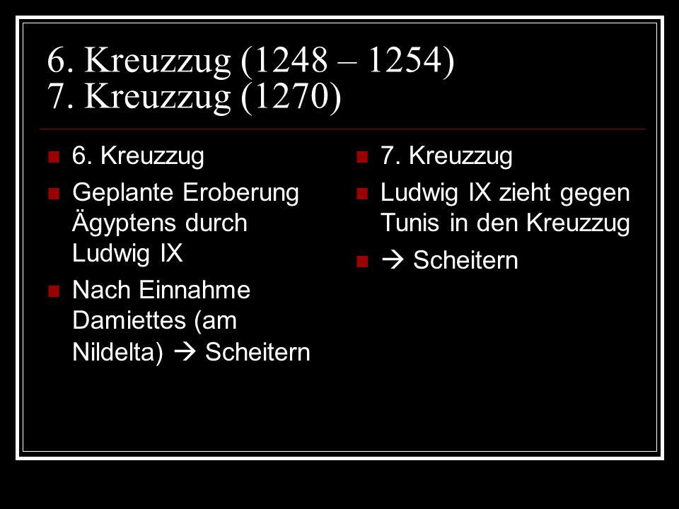 6.Kreuzzug (1248 – 1254) 7. Kreuzzug (1270) 6.