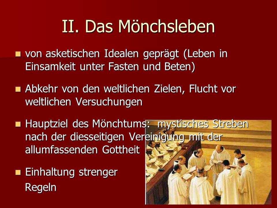 II. Das Mönchsleben von asketischen Idealen geprägt (Leben in Einsamkeit unter Fasten und Beten) von asketischen Idealen geprägt (Leben in Einsamkeit