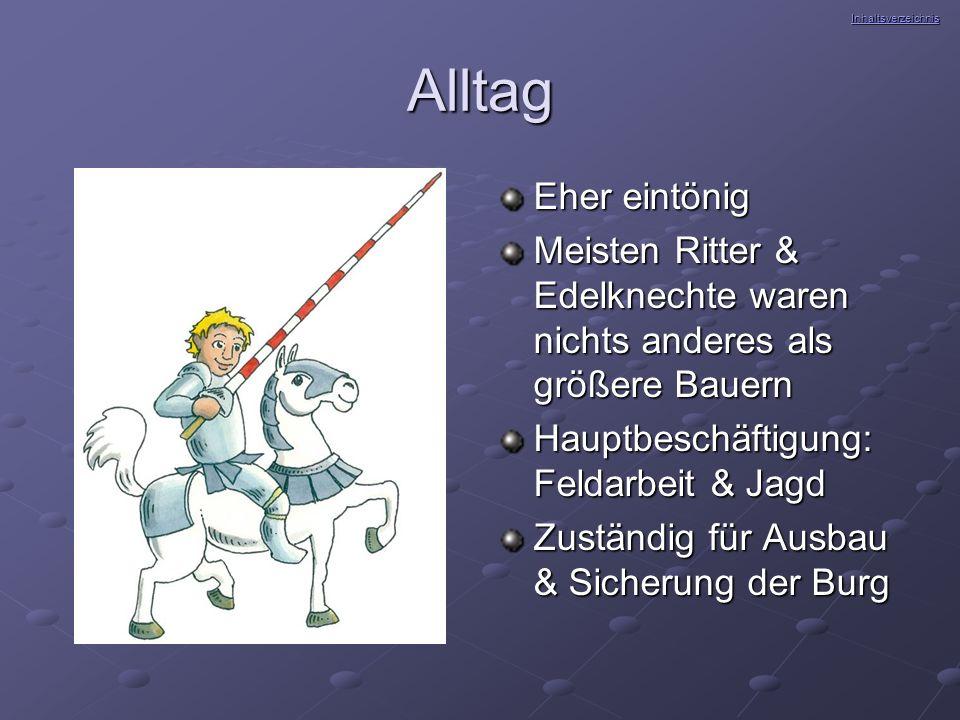 Alltag Eher eintönig Meisten Ritter & Edelknechte waren nichts anderes als größere Bauern Hauptbeschäftigung: Feldarbeit & Jagd Zuständig für Ausbau &