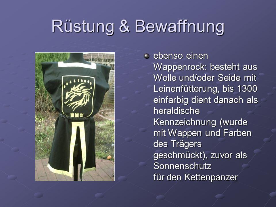 Rüstung & Bewaffnung ebenso einen Wappenrock: besteht aus Wolle und/oder Seide mit Leinenfütterung, bis 1300 einfarbig dient danach als heraldische Ke