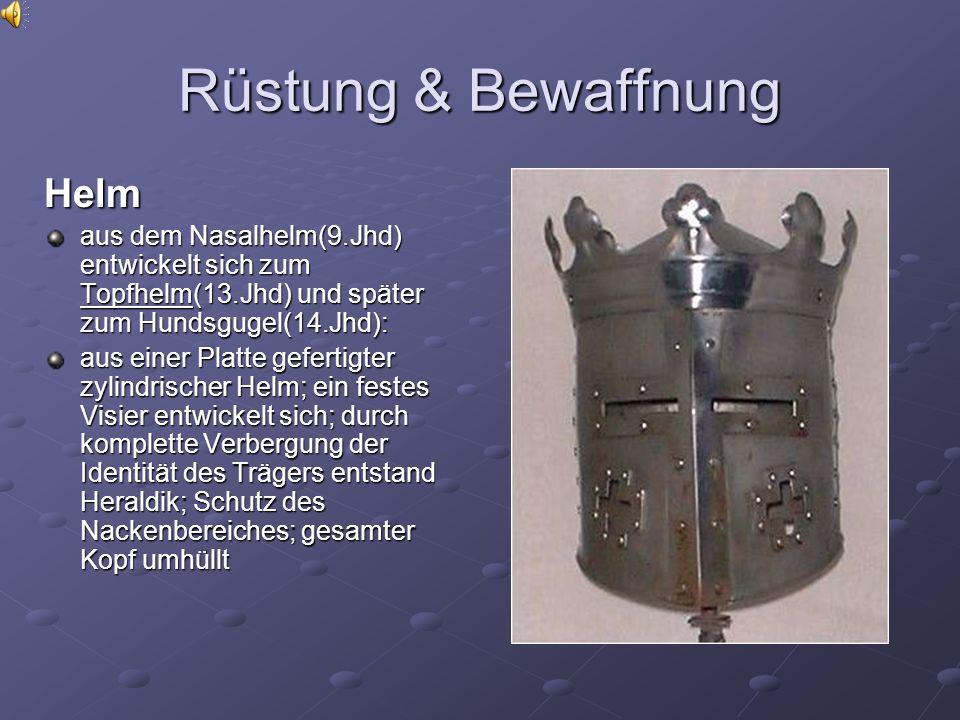Rüstung & Bewaffnung Helm aus dem Nasalhelm(9.Jhd) entwickelt sich zum Topfhelm(13.Jhd) und später zum Hundsgugel(14.Jhd): aus einer Platte gefertigte
