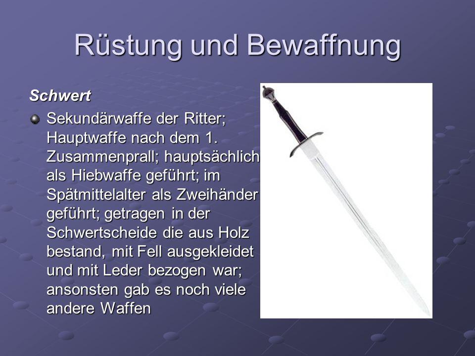 Rüstung und Bewaffnung Schwert Sekundärwaffe der Ritter; Hauptwaffe nach dem 1. Zusammenprall; hauptsächlich als Hiebwaffe geführt; im Spätmittelalter