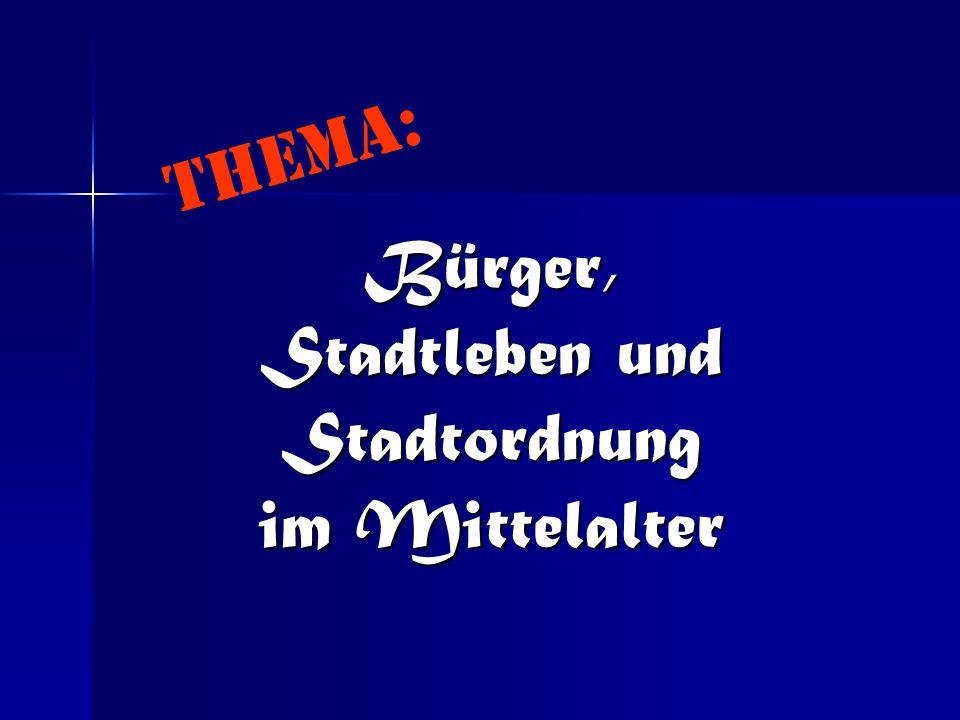 Bürger, Stadtleben und Stadtordnung im Mittelalter T H E M A :