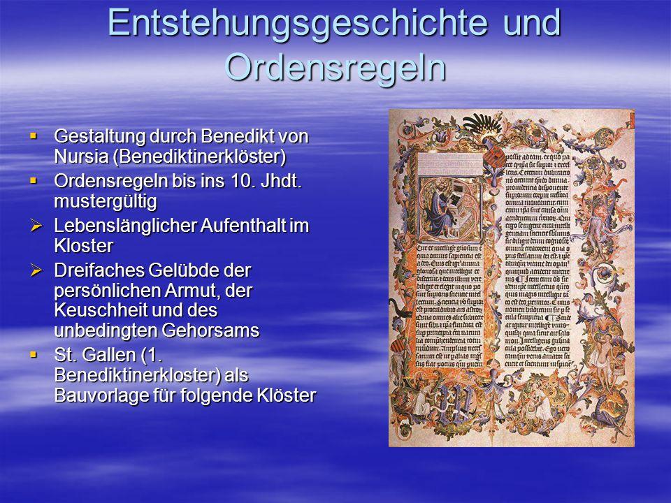 Entstehungsgeschichte und Ordensregeln Gestaltung durch Benedikt von Nursia (Benediktinerklöster) Gestaltung durch Benedikt von Nursia (Benediktinerklöster) Ordensregeln bis ins 10.