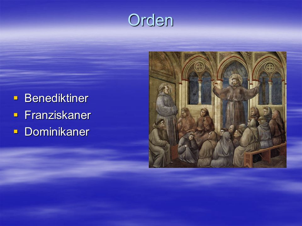 Orden Benediktiner Benediktiner Franziskaner Franziskaner Dominikaner Dominikaner