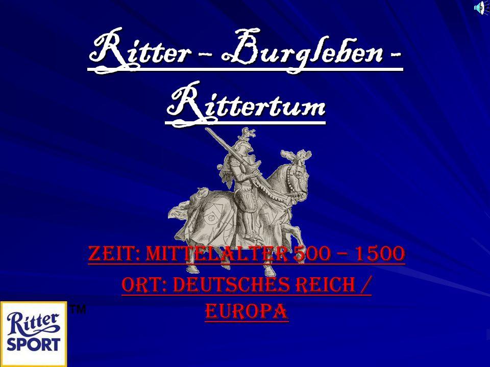 Ritter – Burgleben - Rittertum Zeit: Mittelalter 500 – 1500 Ort: Deutsches Reich / Europa TM