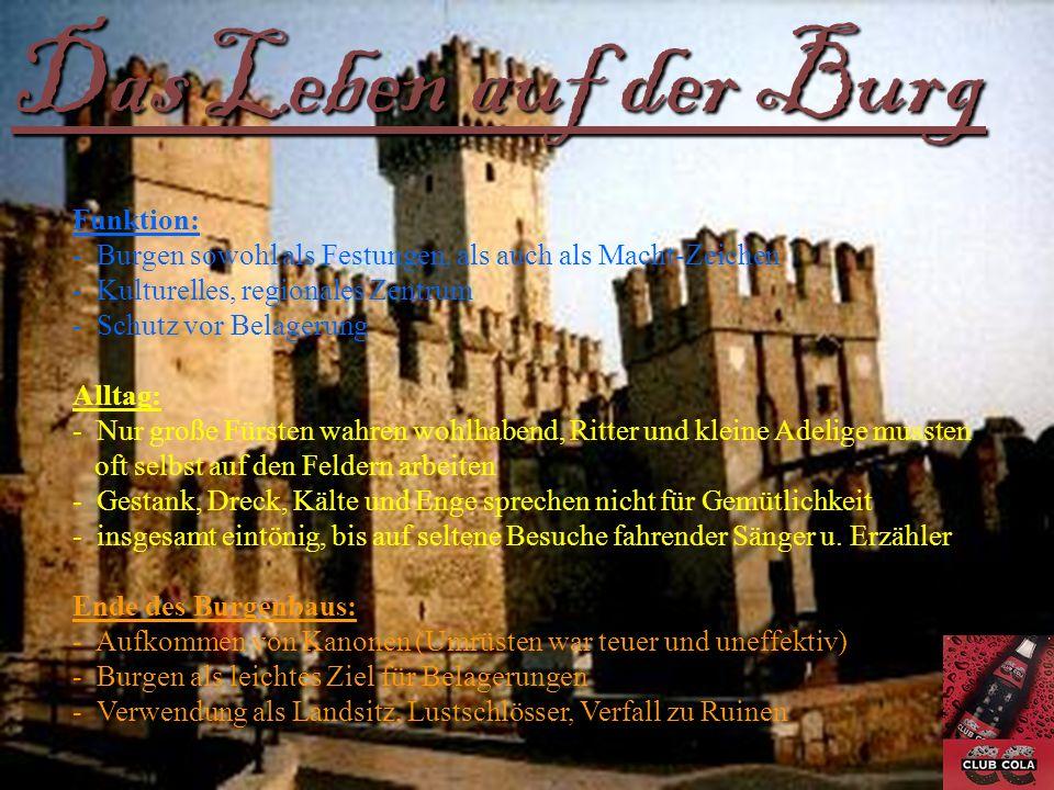 Das Leben auf der Burg Funktion: - Burgen sowohl als Festungen, als auch als Macht-Zeichen - Kulturelles, regionales Zentrum - Schutz vor Belagerung A
