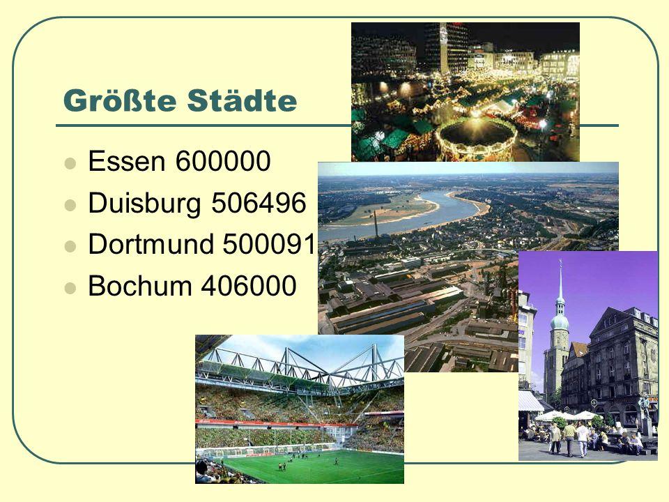 Größte Städte Essen 600000 Duisburg 506496 Dortmund 500091 Bochum 406000