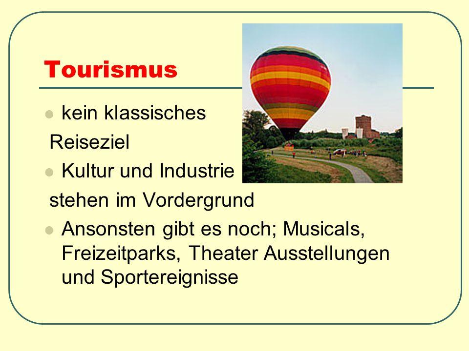 Tourismus kein klassisches Reiseziel Kultur und Industrie stehen im Vordergrund Ansonsten gibt es noch; Musicals, Freizeitparks, Theater Ausstellungen