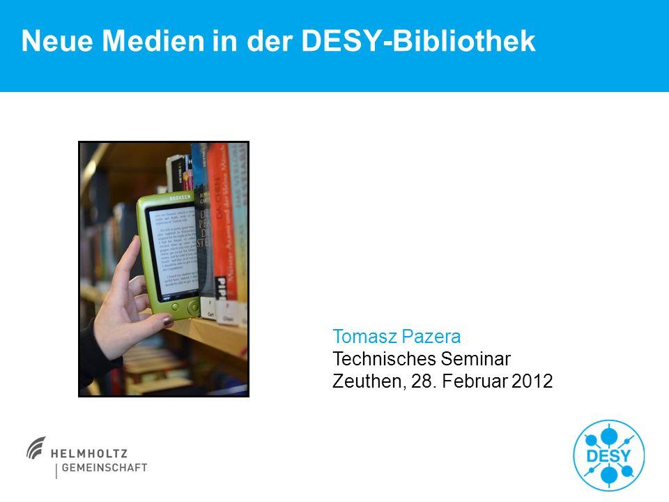 Neue Medien in der DESY-Bibliothek Tomasz Pazera Technisches Seminar Zeuthen, 28. Februar 2012