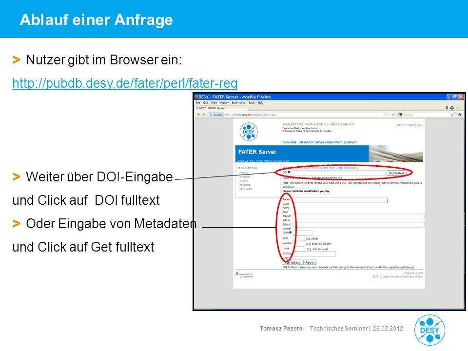 Tomasz Pazera | Technisches Seminar | 28.02.2012 Ablauf einer Anfrage > Nutzer gibt im Browser ein: http://pubdb.desy.de/fater/perl/fater-req > Weiter