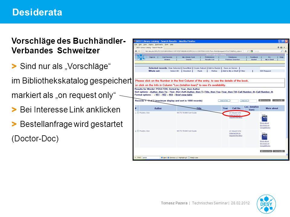 Tomasz Pazera | Technisches Seminar | 28.02.2012 Desiderata > Sind nur als Vorschläge im Bibliothekskatalog gespeichert, markiert als on request only