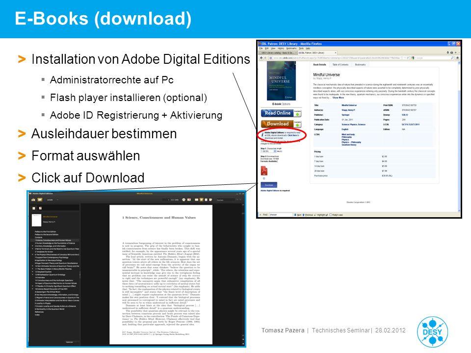 Tomasz Pazera | Technisches Seminar | 28.02.2012 E-Books (download) II Download auf Sony E-Book Reader > Voraussetzung Adobe Digital Editions > Semi - Automatische Treibererkennung unter Windows Bei Problemen Treiber direkt von http://esupport.sony.com (Administrator)http://esupport.sony.com > Zusätzlicher Treiber erforderlich (automatische Aufforderung) Setup eBook Library.exe ausführen > Computer autorisieren